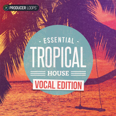 Essential Tropical House - Vocal Edition - Samples & Loops - Splice