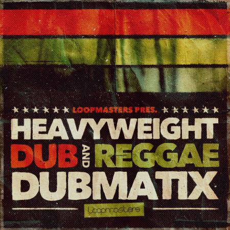 Dubmatix Presents - Heavyweight Dub & Reggae - Samples & Loops - Splice