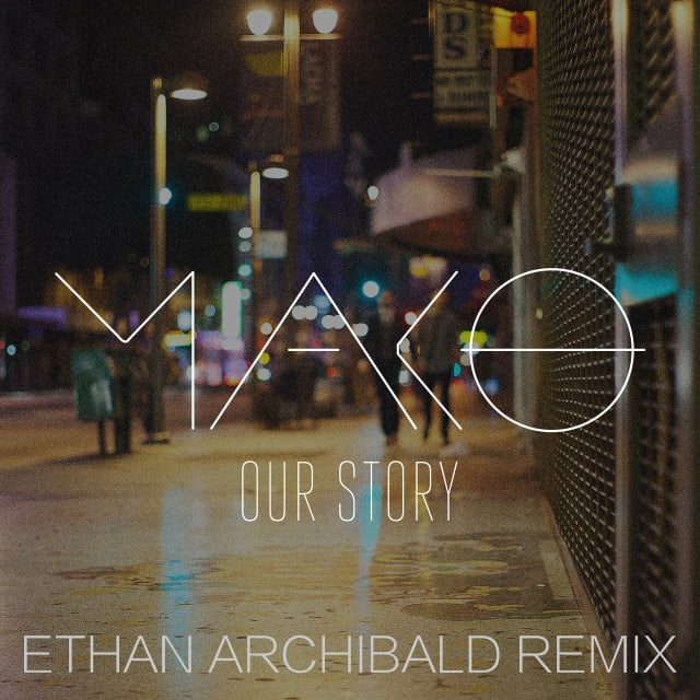 Mako - Our Story (Ethan Archibald Remix)[FREE DOWNLOAD